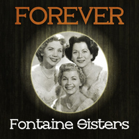 Fontaine Sisters, Fontane Sisters, Forester Sisters - Forever Fontaine Sisters