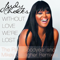 Judy Cheeks - Without Love We're Lost (Paul Goodyear and Mikey Gallagher Remixes)
