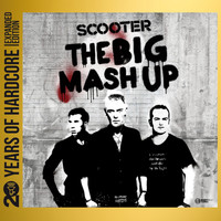 Scooter - The Big Mash Up (20 Years of Hardcore Expanded Edition) (Remastered)