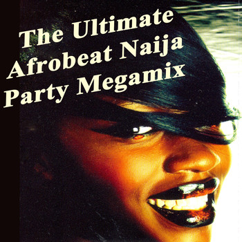 Various Artists - The Ultimate Afrobeat Naija Party Megamix