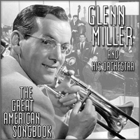 Glenn Miller & His Orchestra - The Great American Song Book