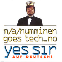 M.A. Numminen - Goes Tech_no - Yes Sir (Auf Deutsch!)