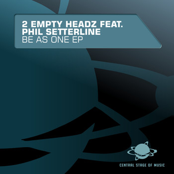 2 Empty Headz feat. Phil Setterline - Be as One Ep