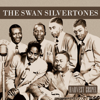 The Swan Silvertones - Harvest Gospel: The Swan Silvertones