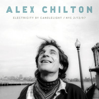 Alex Chilton - Electricity By Candlelight: Nyc 2/13/97