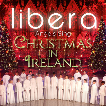 Libera - Angels Sing - Christmas in Ireland