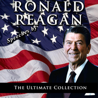 Ronald Reagan - Speeches by Ronald Reagan - The Ultimate Collection