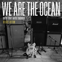 We Are The Ocean - Maybe Today, Maybe Tomorrow (Explicit)