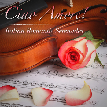 Various Artists - CIAO, AMORE! Italian Romantic Serenades