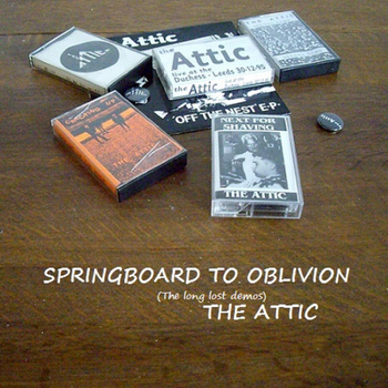 The Attic - Springboard to Oblivion (The Long Lost Demos)