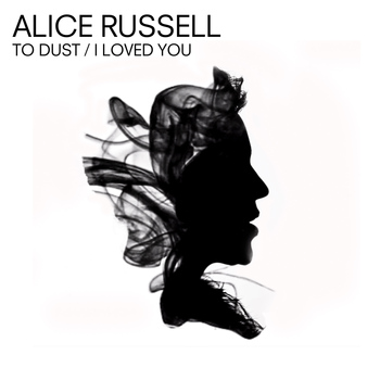 Alice Russell - To Dust / I Loved You - EP