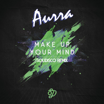Aurra - Make Up Your Mind (Solidisco Remix)