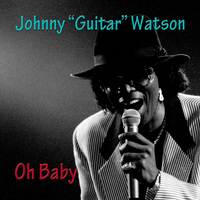 "Johnny ""Guitar"" Watson - Oh Baby"