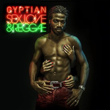 Gyptian - Sex, Love & Reggae