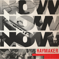 Haymaker - Now Now Now