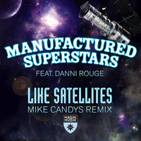 Manufactured Superstars featuring Danni Rouge - Like Satellites [Remixes]