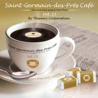 Thievery Corporation - Saint-Germain-Des-Prés Café Vol. 15 by Thievery Corporation