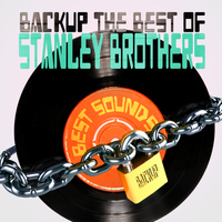 Stanley Brothers - Backup the Best of Stanley Brothers