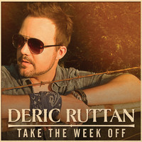 Deric Ruttan - Take the Week Off