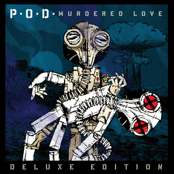 P.O.D. - Murdered Love (Deluxe Edition)