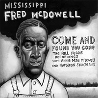 Mississippi Fred McDowell - Come And Found You Gone: The Bill Ferris Recordings