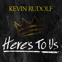 Kevin Rudolf - Here's To Us