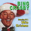 Dreaming Of A White Christmas  Bing Crosby