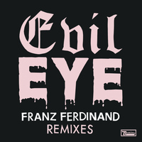 Franz Ferdinand - Evil Eye Remixes