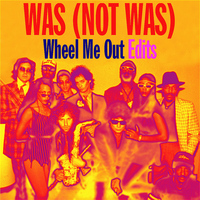 Was (Not Was) - Wheel Me out Edits - EP