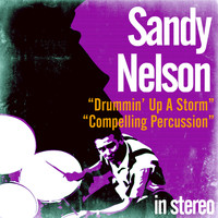 Sandy Nelson - Drummin' up a Storm / Compelling Percussion