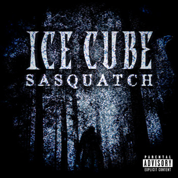 Ice Cube - Sasquatch (Explicit)