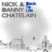 Nick & Danny Chatelain - Back to Life