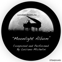Luciano Michelini - Moonlight Album Composed and Performed By Luciano Michelini