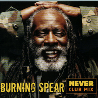 Burning Spear - Never Club Mix