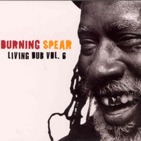 Burning Spear - Living Dub VoL.6