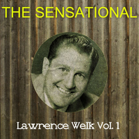Lawrence Welk - The Sensational Lawrence Welk Vol 01
