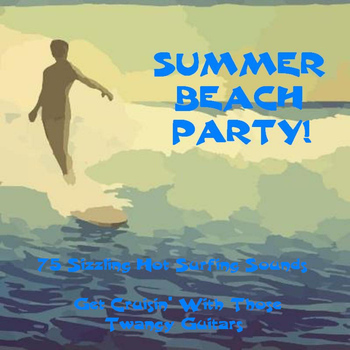 The Beach Boys - Summer Beach Party! 75 Sizzling Hot Surfing Sounds. Get Cruisin' With Those Twangy Guitars