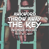 Awkword - Throw Away the Key (No More Prisons)