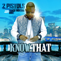 2 Pistols - Know That (feat. French Montana) (Explicit)