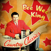 Pee Wee King - Country Classics