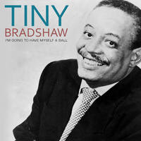 Tiny Bradshaw - I'm Going to Have Myself a Ball