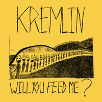Kremlin - Will You Feed Me?