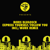 Boris Dlugosch - Express Yourself / Follow You
