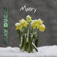 Max And The Ducks - Misery
