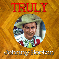 Johnny Horton - Truly Johnny Horton