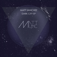 Matt Sanchez - Dark City EP