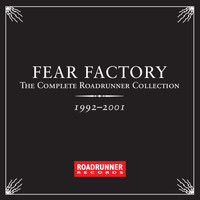 Fear Factory - The Complete Roadrunner Collection 1992-2001 (Explicit)