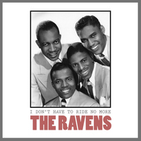 Ravens - I Don't Have to Ride No More