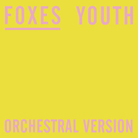 Foxes - Youth (Orchestral Version)