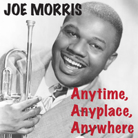 JOE MORRIS - Anytime, Anyplace, Anywhere